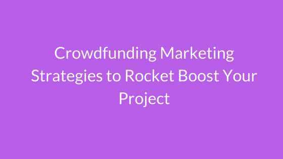 crowdfunding strategies to rocket boost your project