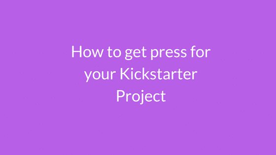 How to get press for your kickstarter project