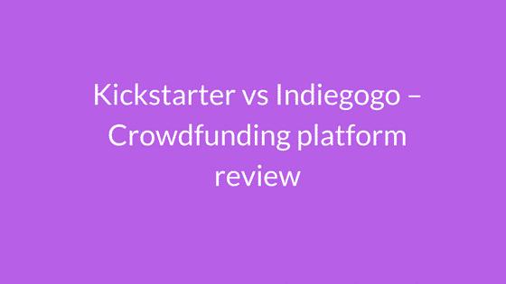 Kickstarter vs indiegogo - crowdfunding platform review