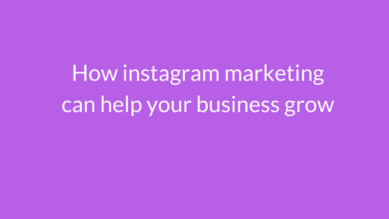 how instagram marketing can help your business grow